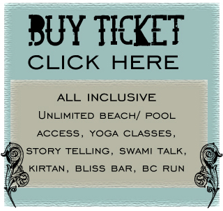 Buy Ticket $99 All Inclusive Unlimited Beach/Pool Access, Yoga Classes, Story Telling, Swami Talk, Kirtan, Bliss Bar, BC Run