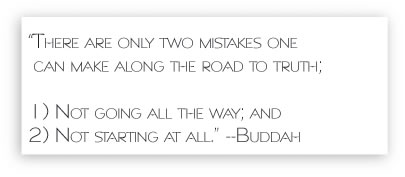 there are two mistakes one can make along the path to truth one not going all the way two not starting at all buddah